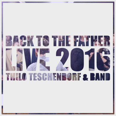 Back To The Father Live 2016 - thiloteschendorf.com
